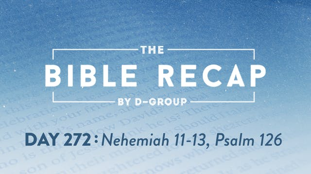 Day 272 (Nehemiah 11-13, Psalm 126)