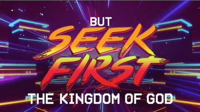 Seek First The Kingdom (Matthew 6:31-33)