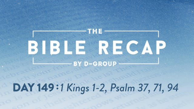 Day 149 (1 Kings 1-2, Psalm 37, 71, 94)