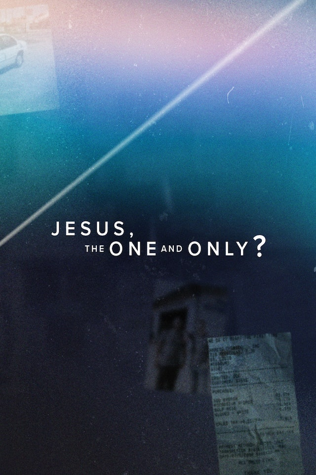 10. Jesus, the One and Only?
