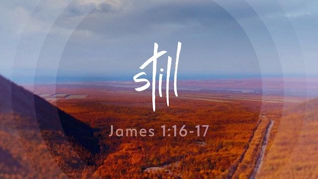 Still - James 1:16-17