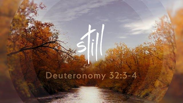 Still - Deuteronomy 32:3-4