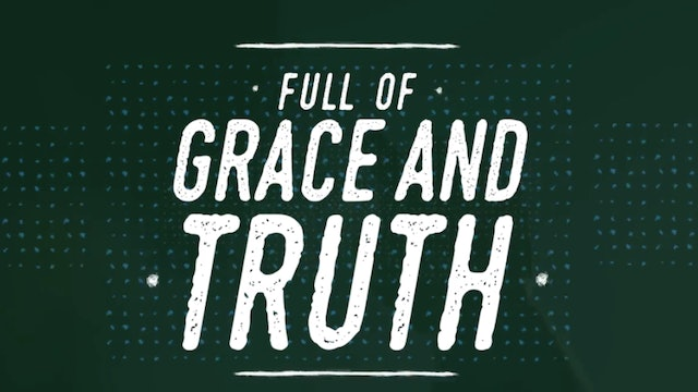 Grace And Truth (John 1:14)
