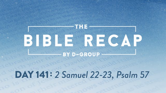 Day 141 (2 Samuel 22-23, Psalm 57)