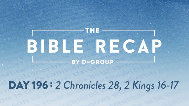 Day 196 (2 Chronicles 28, 2 Kings 16-17)
