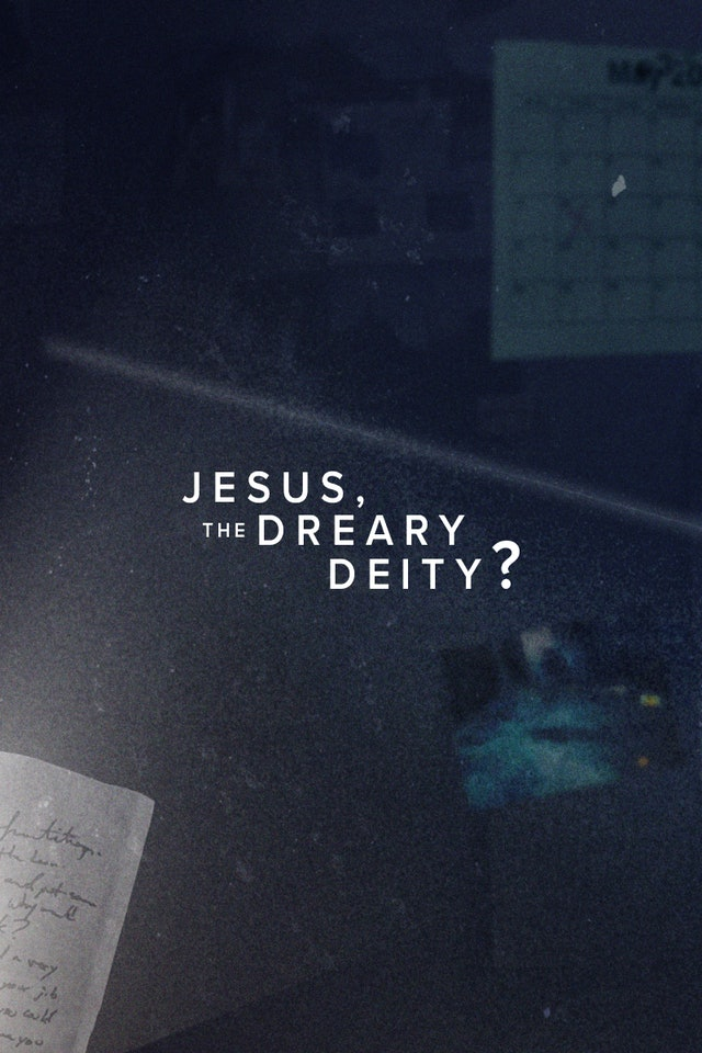 7. Jesus, the Dreary Deity?
