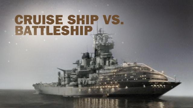 Cruise Ship vs. Battleship