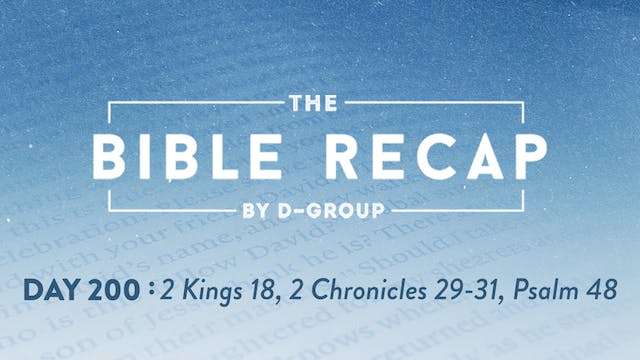 Day 200 (2 Kings 18, 2 Chronicles 29-...