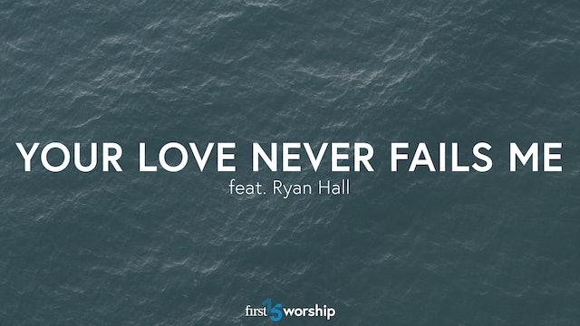 Your Love Never Fails Me