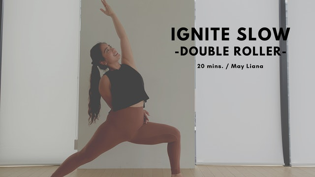 IGNITE SLOW x Double Roller by May Liana - 20mins.