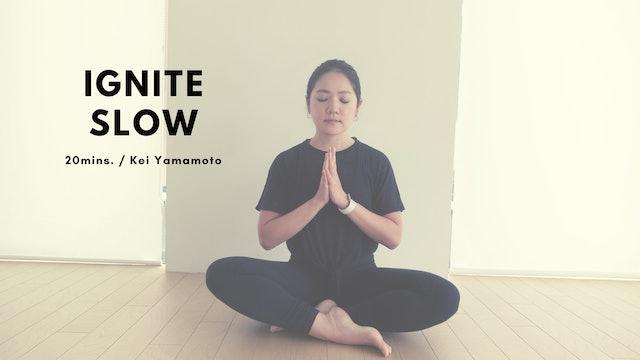 IGNITE SLOW by Kei Yamamoto - 20mins.