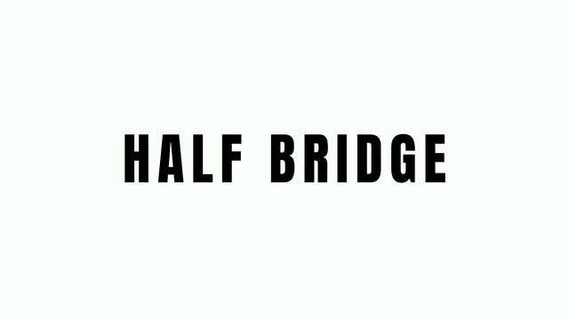 Half Bridge Breakdown