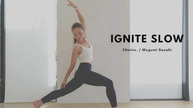 IGNITE SLOW by Megumi Sasaki - 20mins.