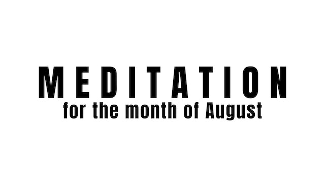 Meditation for the month of August