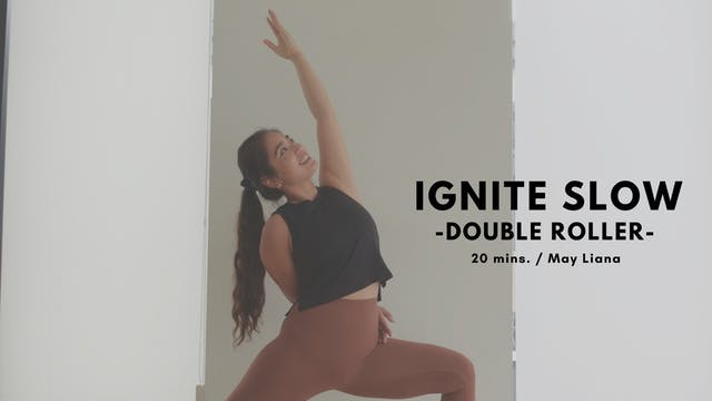 IGNITE SLOW x Double Roller by May Li...
