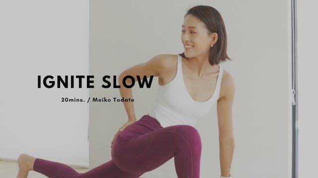 IGNITE SLOW by Meiko Todate - 20mins.