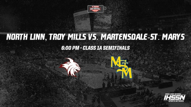 IHSAA 1A Basketball Semifinals: North Linn, Troy Mill vs. Martensdale-St. Mary's