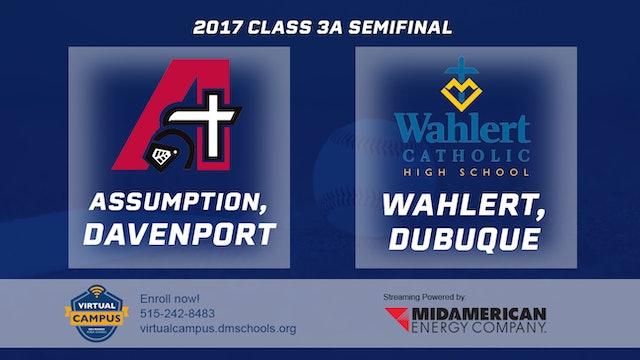 2017 Baseball 3A Semifinal - Assumption, Davenport vs. Wahlert, Dubuque