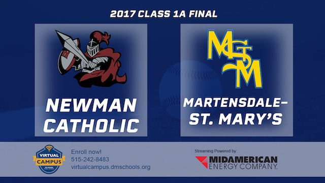 2017 Baseball 1A Final - Newman Catholic, Mason City vs. Martensdale-St. Mary's