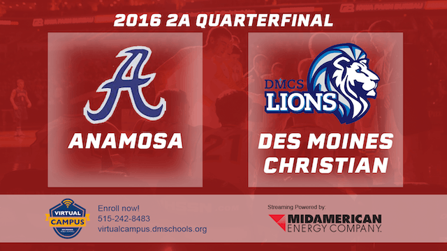 2016 Basketball 2A Quarterfinal Anamosa vs. Des Moines Christian