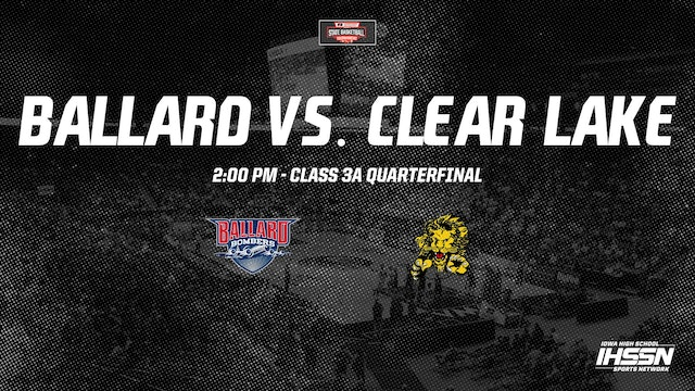 IHSAA Basketball Quarter Finals: Ballard vs. Clear Lake