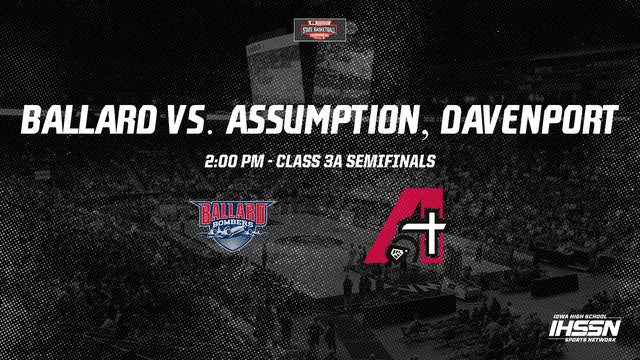 IHSAA Basketball 3A Semifinals: Ballard vs. Assumption, Davenport