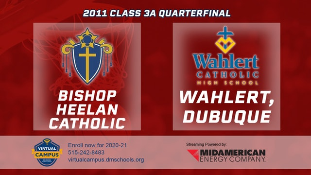 2011 Basketball 3A Quarterfinal - Bishop Heelan Catholic vs. Wahlert, Dubuque