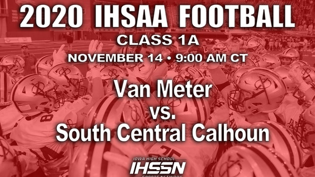 2020 IHSAA FB Semi Final - 1A - Van Meter vs. South Central Calhoun