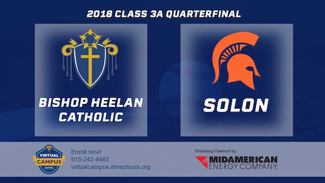 2018 Baseball 3A Quarterfinal - Bishop Heelan Catholic, Sioux City vs. Solon