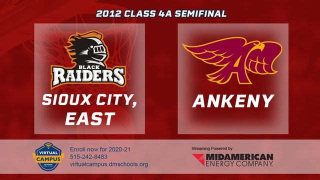 2012 Basketball 4A Semifinal - Sioux City, East vs. Ankeny