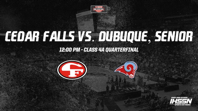 IHSAA 4A Basketball Quarter Finals: Cedar Falls vs.  Dubuque, Senior