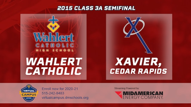 2015 Basketball 3A Semifinal Wahlert Catholic, Dubuque vs. Xavier, Cedar Rapids