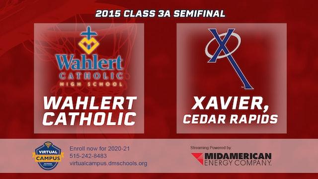 2015 3A Basketball Semi Finals: Wahlert Catholic Dubuque vs. Xavier Cedar Rapids