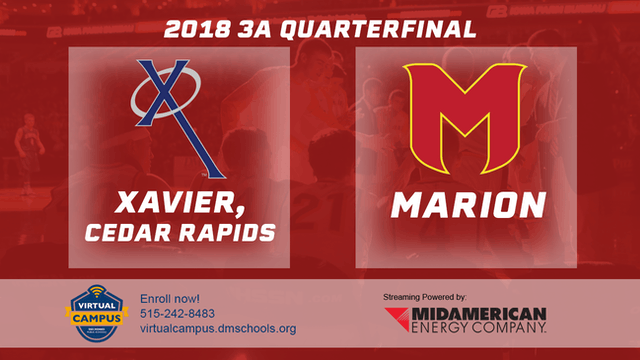2018 Basketball Class 3A Quarterfinal (Xavier, Cedar Rapids vs. Marion)