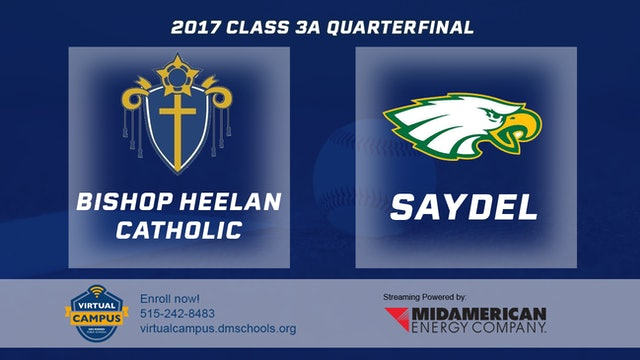 2017 Baseball 3A Quarterfinal - Bishop Heelan Catholic, Sioux City vs. Saydel