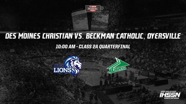 IHSAA Basketball Quarter Finals: Des Moines Christian vs. Beckman Catholic