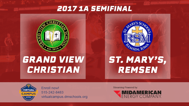 2017 Basketball 1A Semifinal (Grand View Christian vs. St. Mary's, Remsen)