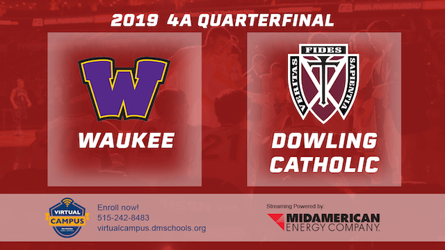 2019 Basketball 4A Quarterfinal - Waukee vs. Dowling Catholic, WDM
