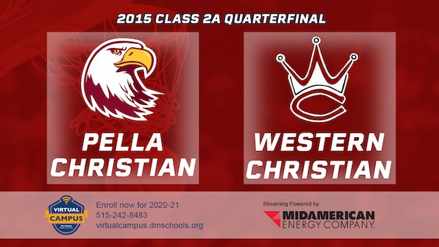 2015 Basketball Class 2A Quarterfinal Pella Christian vs. Western Christian