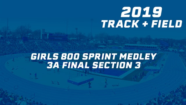2019 3A Track & Field Girls Finals: 800 Sprint Medley, Section 3