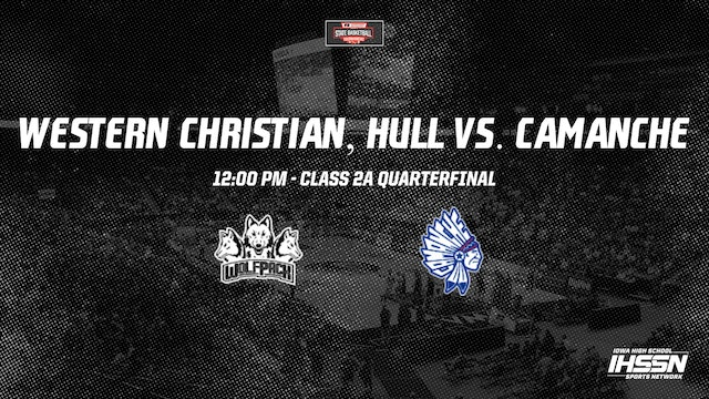 IHSAA Basketball Quarter Finals: Western Christian, Hull vs. Camanche