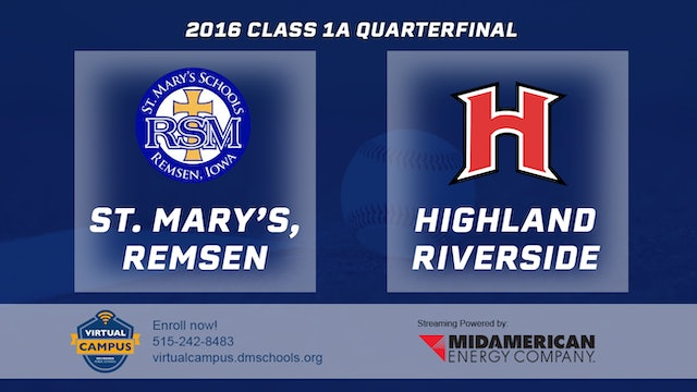 2016 Baseball 1A Quarterfinal - St. Mary's, Remsen vs Highland, Riverside
