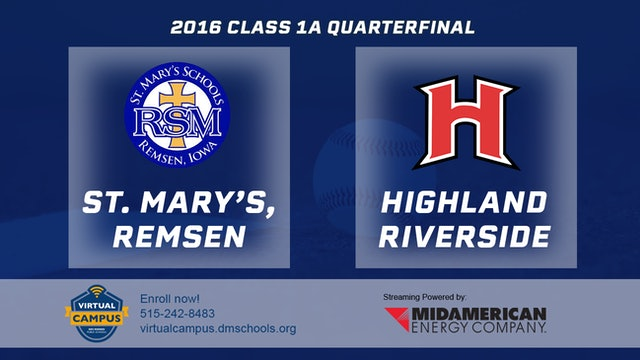 2016 Baseball 1A Quarterfinal - St. Mary's, Remsen vs Highland, Riverside