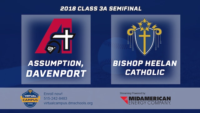 2018 Baseball 3A Semifinal - Assumption, Davenport vs. Bishop Heelan Catholic