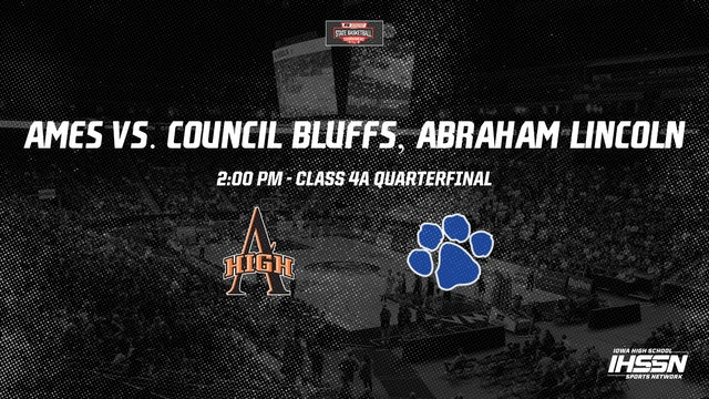 IHSAA 4A Basketball Quarter Finals: Ames vs. Council Bluffs, Abraham Lincoln