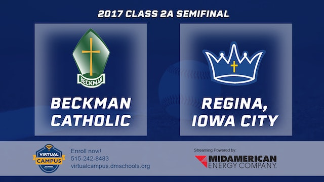 2017 Baseball 2A Semifinal - Beckman Catholic, Dyersville vs. Regina, Iowa City