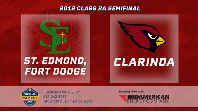 2012 Basketball 2A Semifinal - St. Edmond, Fort Dodge vs. Clarinda