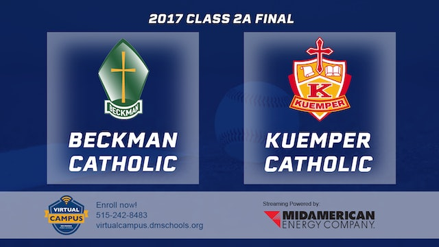 2017 Baseball 2A Final - Beckman Catholic vs. Kuemper Catholic