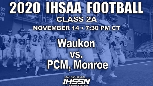 2020 IHSAA FB Semi Final - 2A - Waukon vs. PCM, Monroe