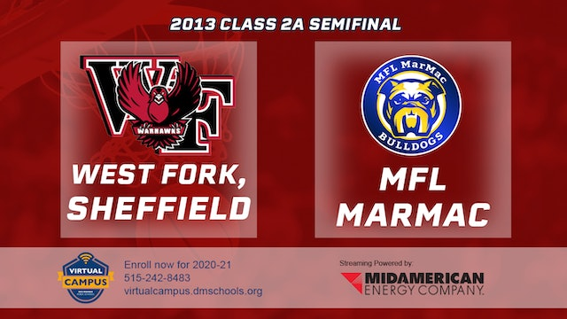 2013 Basketball 2A Semifinal - West Fork, Sheffield vs. MFL MarMac